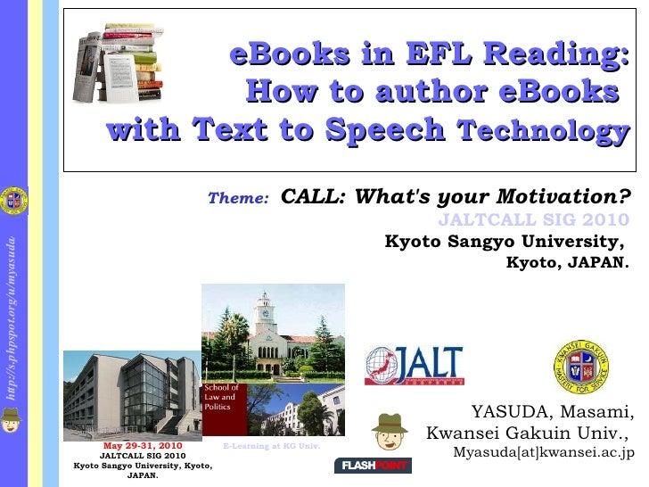 eBooks in EFL Reading: How to author eBooks  with Text to Speech  Technology <ul><ul><li>YASUDA, Masami, </li></ul></ul><u...