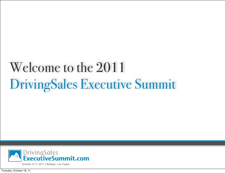 Welcome to the 2011      DrivingSales Executive Summit                October 9-11, 2011 | Bellagio, Las VegasTuesday, Oct...