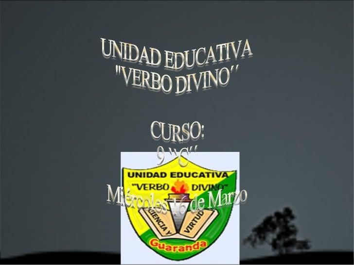 UNIDAD EDUCATIVA  ''VERBO DIVINO´´ CURSO: 9 ``C´´ Miércoles 16 de Marzo