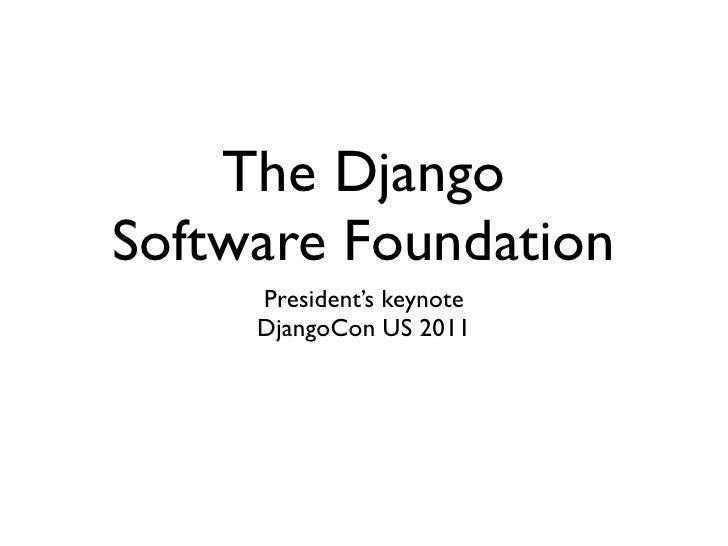 The DjangoSoftware Foundation     President's keynote     DjangoCon US 2011
