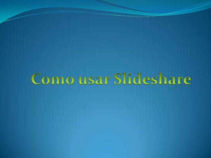 Como usar Slideshare<br />