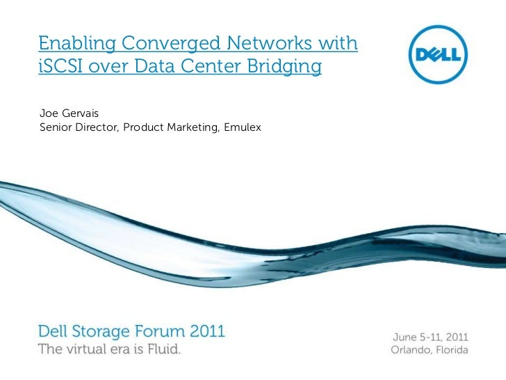 Enabling Converged Networks with iSCSI over Data Center Bridging<br />Joe Gervais<br />Senior Director, Product Marketing,...