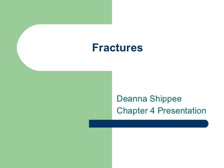 Fractures Deanna Shippee Chapter 4 Presentation