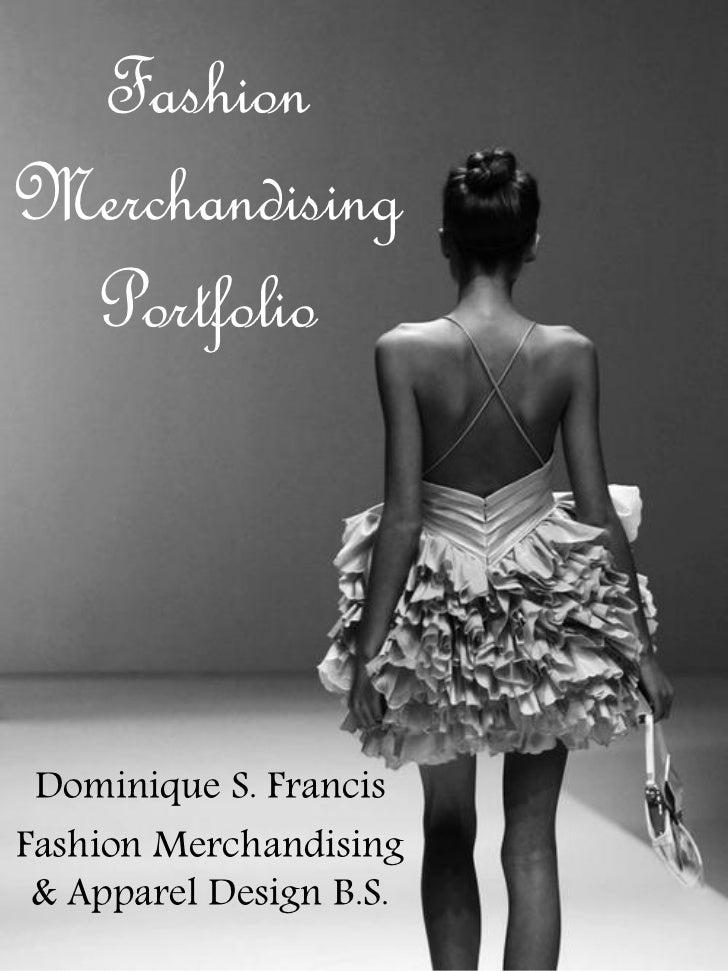FashionMerchandising Portfolio Dominique S. FrancisFashion Merchandising & Apparel Design B.S.