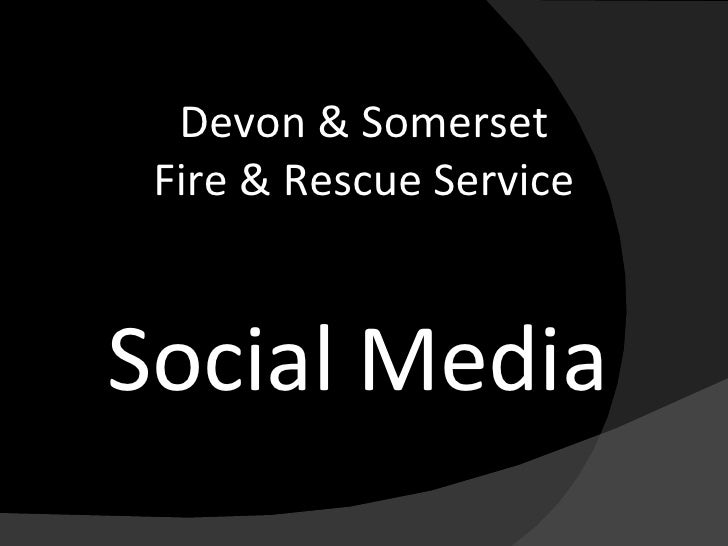 Social Media Devon & Somerset Fire & Rescue Service