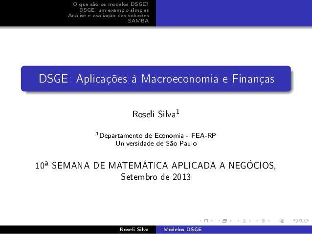 O que são os modelos DSGE? DSGE: um exemplo simples Análise e avaliação das soluções SAMBA DSGE: Aplicações à Macroeconomi...