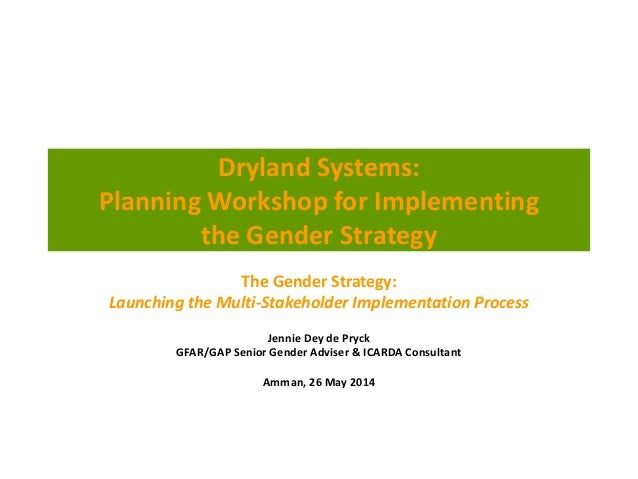 Dryland Systems: Planning Workshop for Implementing the Gender Strategy The Gender Strategy: Launching the Multi-Stakehold...