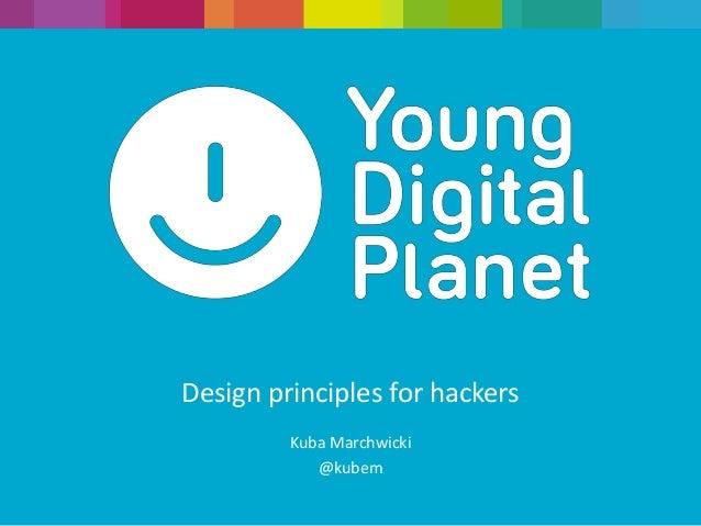 Design principles for hackers Kuba Marchwicki @kubem