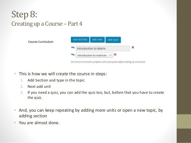 Step 8: CreatingupaCourse–Part4 • This is how we will create the course in steps: 1. Add Section and type in the topic 2. ...