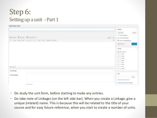Step 6: Settingupaunit -Part1 • Do study the unit form, before starting to make any entries. • Do take note of Linkages (o...