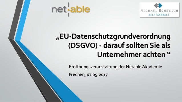 """""""EU-Datenschutzgrundverordnung (DSGVO) - darauf sollten Sie als Unternehmer achten """" Eröffnungsveranstaltung der Netable A..."""