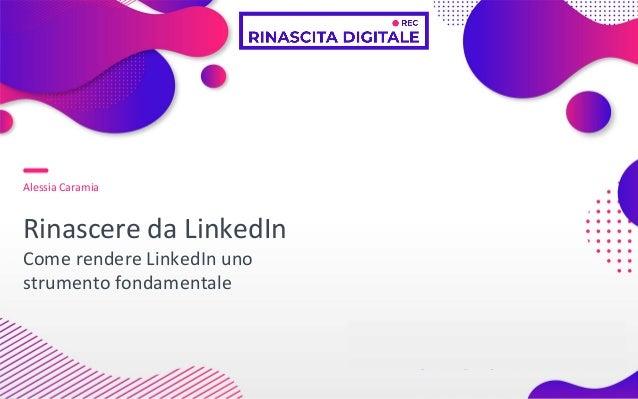 Alessia Caramia Rinascere da LinkedIn Come rendere LinkedIn uno strumento fondamentale