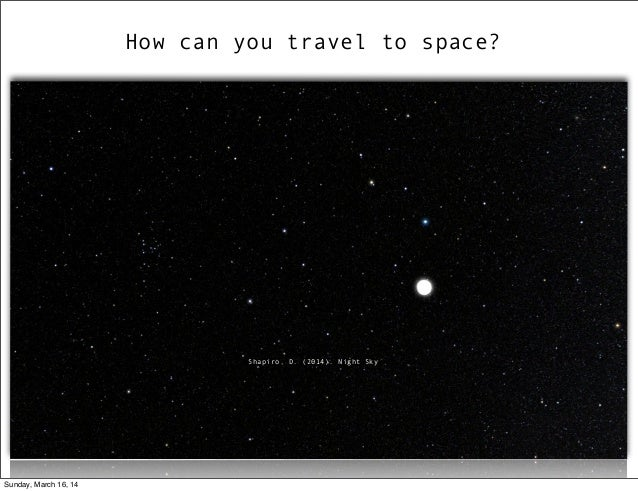 How can you travel to space? Shapiro, D. (2014). Night Sky Sunday, March 16, 14