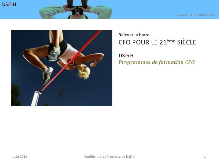 Juin 2011<br />Confidentiel et Propriété de DS&H <br />1<br />DS&H<br />www.dusaulthaddad.com<br />Relever la barre<br />C...