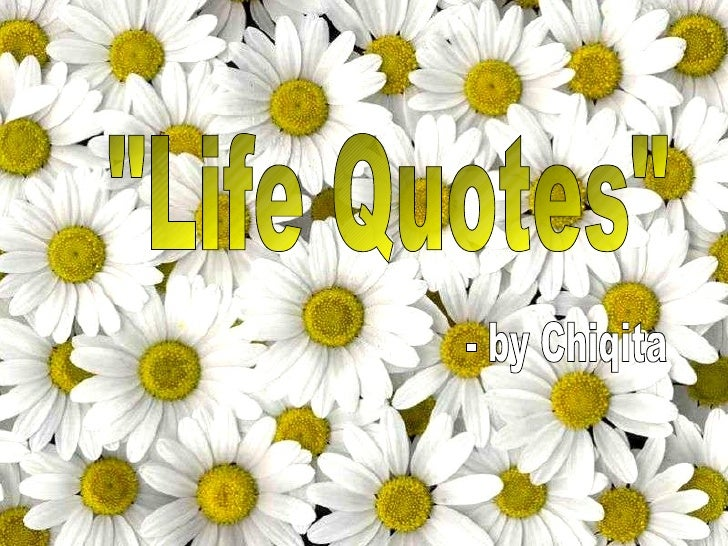 """""""Life Quotes"""" - by Chiqita"""