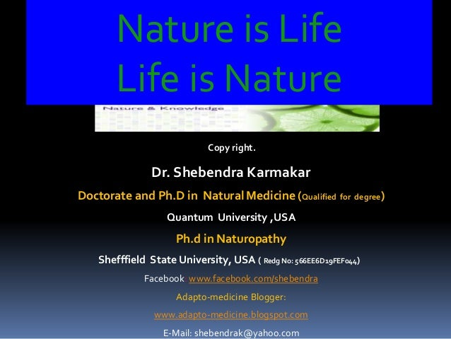Nature is Life Life is Nature Copy right. Dr. Shebendra Karmakar Doctorate and Ph.D in Natural Medicine (Qualified for deg...