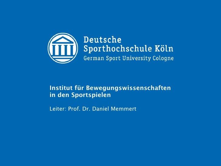 Institut für Bewegungswissenschaften in den Sportspielen  Leiter: Prof. Dr. Daniel Memmert