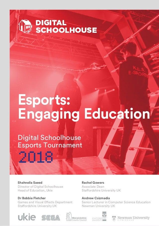Esports: Engaging Education Digital Schoolhouse Esports Tournament 2018 Rachel Gowers Associate Dean Staffordshire Univers...