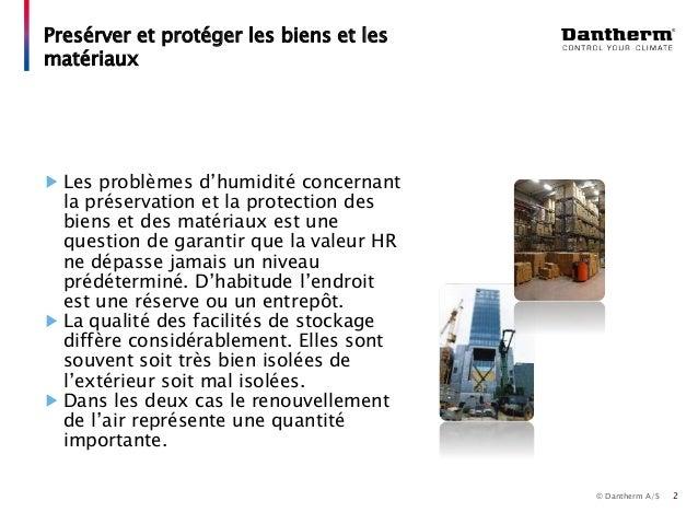 © Dantherm A/S Presérver et protéger les biens et les matériaux 2 Les problèmes d'humidité concernant la préservation et l...