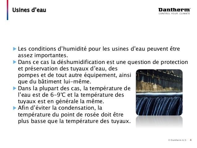 © Dantherm A/S Les conditions d'humidité pour les usines d'eau peuvent être assez importantes. Dans ce cas la déshumidific...