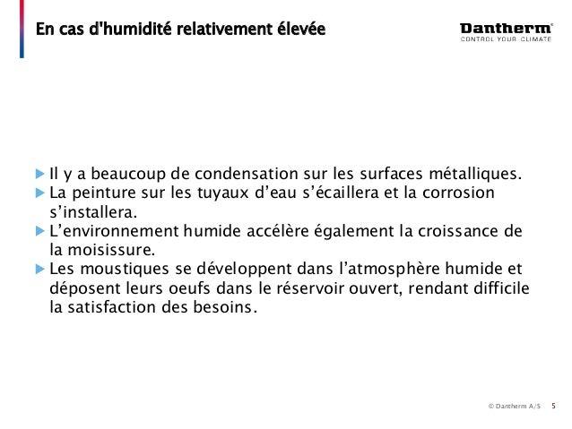 © Dantherm A/S Il y a beaucoup de condensation sur les surfaces métalliques. La peinture sur les tuyaux d'eau s'écaillera ...