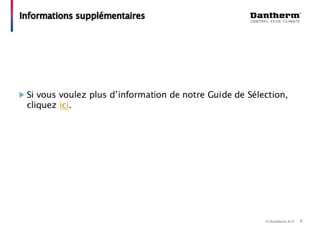 © Dantherm A/S Si vous voulez plus d'information de notre Guide de Sélection, cliquez ici. Informations supplémentaires 7