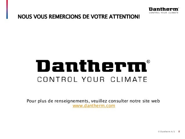 © Dantherm A/S 8 NOUS VOUS REMERCIONS DE VOTRE ATTENTION! Pour plus de renseignements, veuillez consulter notre site web w...