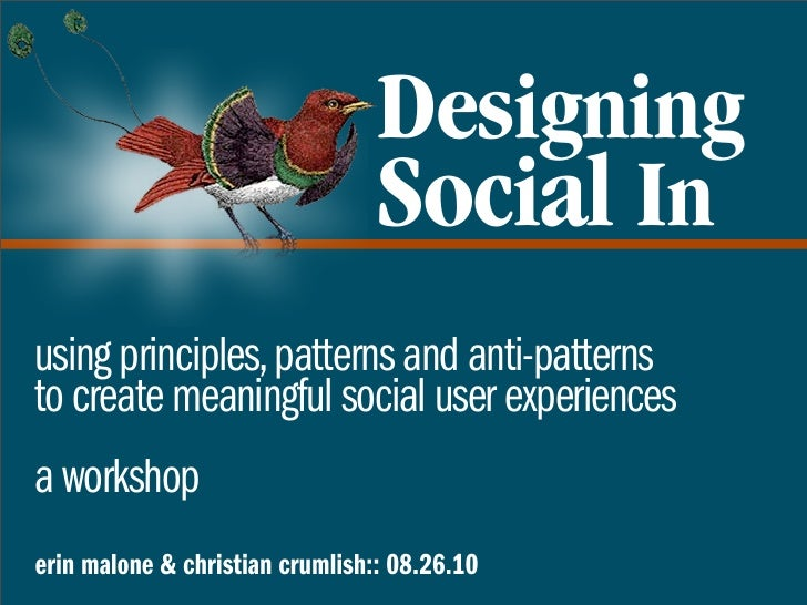 Designing                                  Social In using principles, patterns and anti-patterns to create meaningful soc...