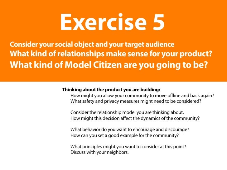 Exercise 5 Consider your social object and your target audience What kind of relationships make sense for your product? Wh...