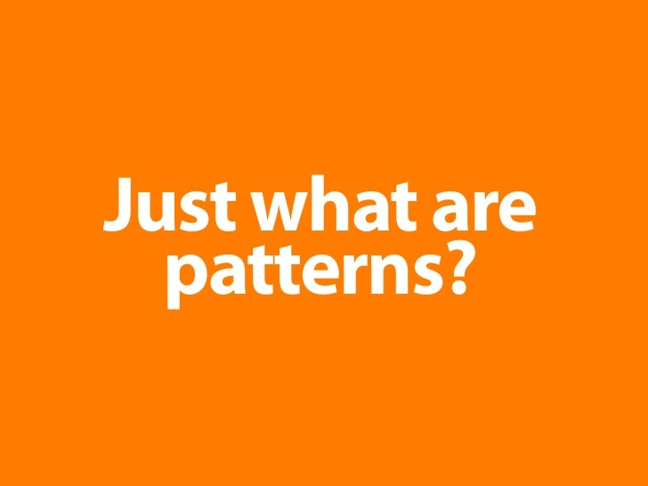 Just what are   patterns?