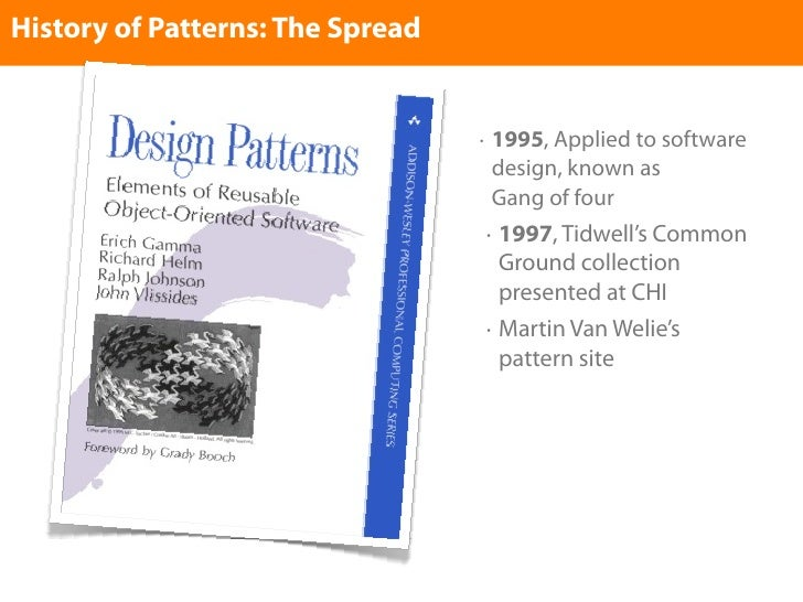 History of Patterns: The Spread                                     •       1995, Applied to software                     ...