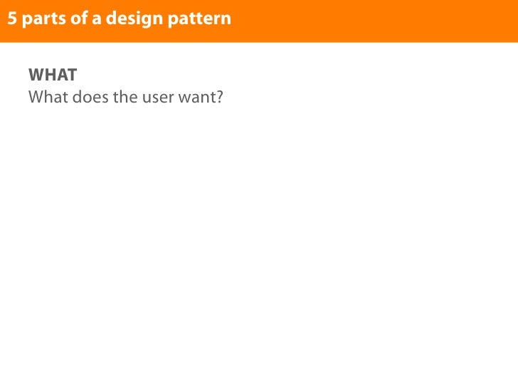 5 parts of a design pattern    WHAT   What does the user want?