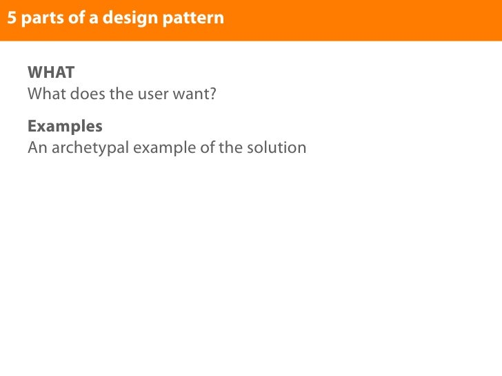 5 parts of a design pattern    WHAT   What does the user want?   Examples   An archetypal example of the solution