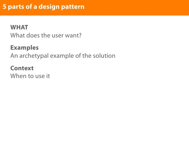 5 parts of a design pattern    WHAT   What does the user want?   Examples   An archetypal example of the solution   Contex...