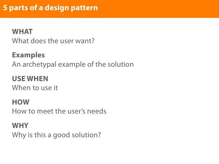 5 parts of a design pattern    WHAT   What does the user want?   Examples   An archetypal example of the solution   USE WH...