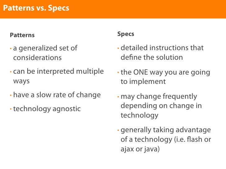 Patterns vs. Specs    Patterns                        Specs   • a generalized set of          • detailed instructions that...