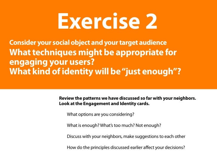 Exercise 2 Consider your social object and your target audience What techniques might be appropriate for engaging your use...