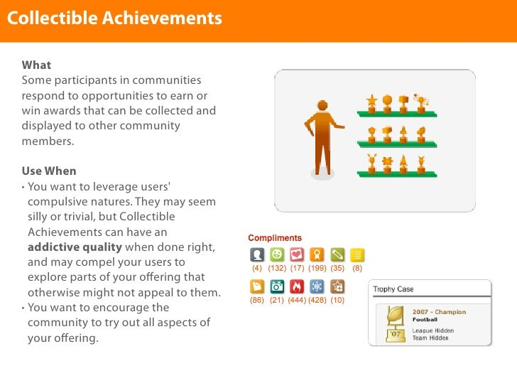 Collectible Achievements   What  Some participants in communities  respond to opportunities to earn or  win awards that ca...