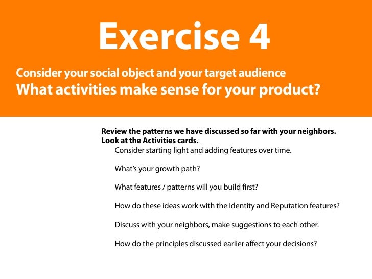 Exercise 4 Consider your social object and your target audience What activities make sense for your product?              ...