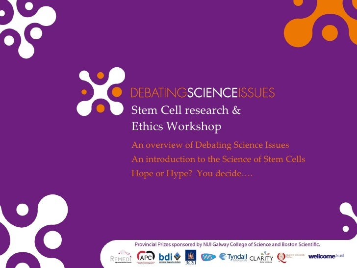 Stem Cell research & Ethics Workshop An overview of Debating Science Issues An introduction to the Science of Stem Cells H...