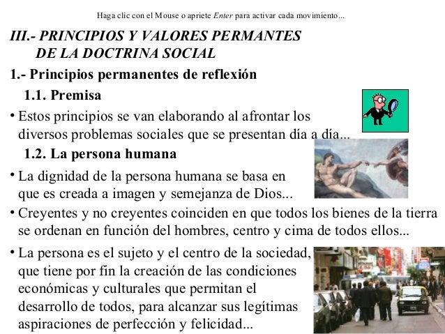 III.- PRINCIPIOS Y VALORES PERMANTES DE LA DOCTRINA SOCIAL Haga clic con el Mouse o apriete Enter para activar cada movimi...