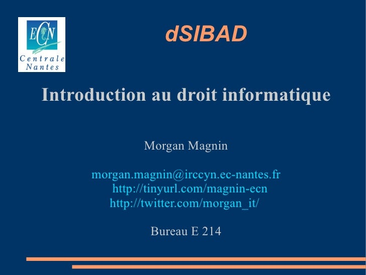 dSIBAD  Introduction au droit informatique                Morgan Magnin       morgan.magnin@irccyn.ec-nantes.fr         ht...