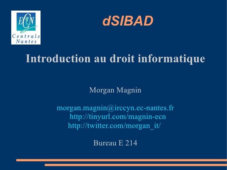 dSIBAD  Introduction au droit informatique                Morgan Magnin       morgan.magnin@irccyn.ec-nantes.fr         ht...