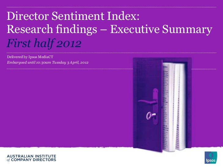 Director Sentiment Index:Research findings – Executive SummaryFirst half 2012Delivered by Ipsos MediaCTEmbargoed until 10:...