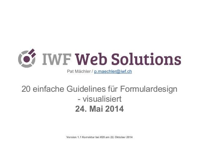 Pat Mächler / p.m aechler@iwf.ch  20 einfache Guidelines für Formulardesign  - visualisiert  24. Mai 2014  Version 1.1 Kor...