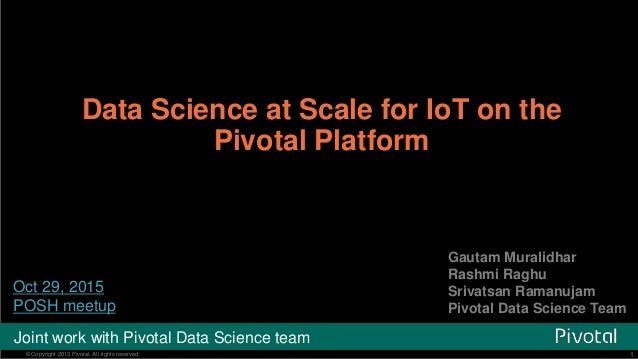 1© Copyright 2013 Pivotal. All rights reserved. 1© Copyright 2013 Pivotal. All rights reserved. Data Science at Scale for ...