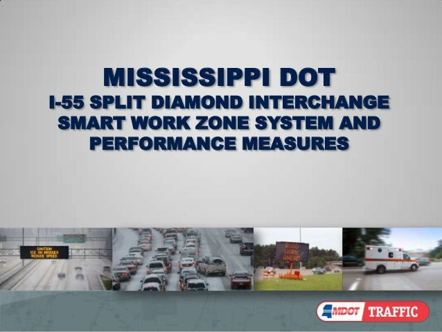 MISSISSIPPI DOTI-55 SPLIT DIAMOND INTERCHANGE SMART WORK ZONE SYSTEM AND     PERFORMANCE MEASURES