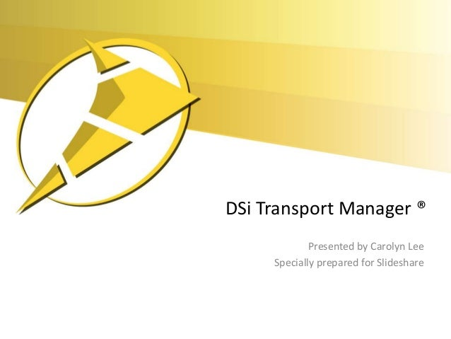 DSi Transport Manager ® Presented by Carolyn Lee Specially prepared for Slideshare