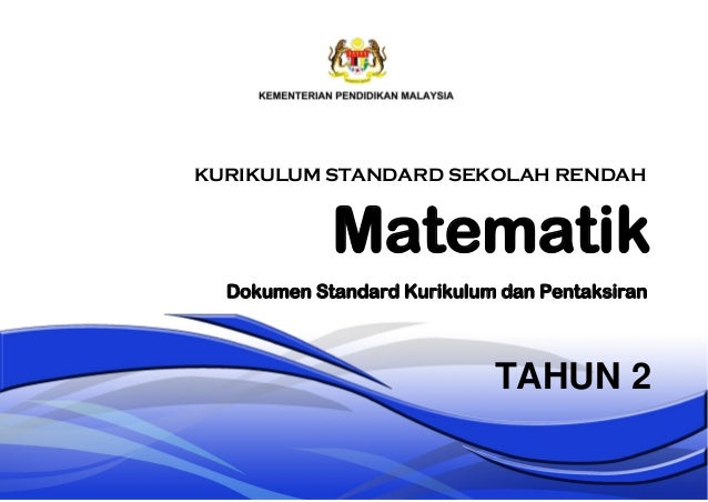 Matematik TAHUN 2 Dokumen Standard Kurikulum dan Pentaksiran KURIKULUM STANDARD SEKOLAH RENDAH