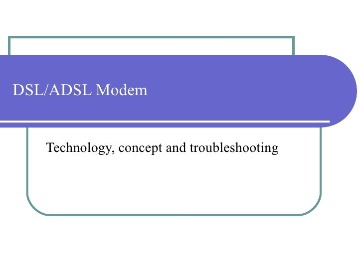DSL/ADSL Modem Technology, concept and troubleshooting